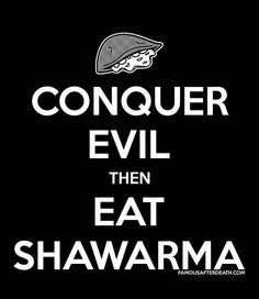 Shawarma! You gotta love it! Before the Avengers came out, it was my dad and my inside joke.