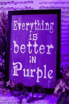 """""""Everything is better in purple."""""""
