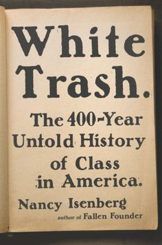 White Trash by Nancy Isenberg | PenguinRandomHouse.com  Amazing book I had to share from Penguin Random House