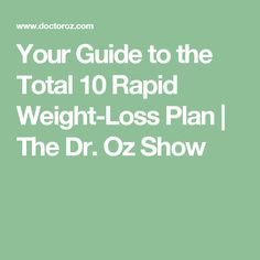 Your Guide to the Total 10 Rapid Weight-Loss Plan | The Dr. Oz Show