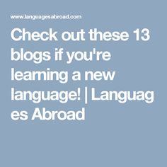 Check out these 13 blogs if you're learning a new language! | Languages Abroad
