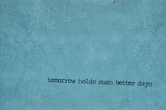 Estas triste hoy? El mañana siempre trae mejores días :)