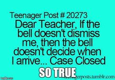 This is so true and funny! I think it's very disrespectful when a teacher keeps you late for their own sake of pride, disciplining, etc. Funny Teen Posts, Teenager Posts, Funny Relatable Memes, Funny Quotes, Relatable Posts, Funny Teenager Quotes, Funny Comebacks, Teen Life, Lol So True