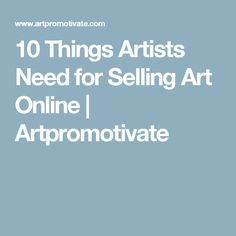 10 Things Artists Need for Selling Art Online | Artpromotivate