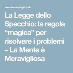 """La Legge dello Specchio: la regola """"magica"""" per risolvere i problemi – La Mente è Meravigliosa"""