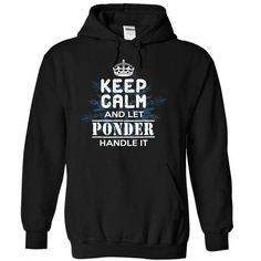 Keep Calm and Let PONDER Handle It - #funny shirt #hoodie with sayings. BUY-TODAY => https://www.sunfrog.com/Names/13-12-Keep-Calm-and-Let-PONDER-Handle-It-ctruqngtqs-Black-10793938-Hoodie.html?68278