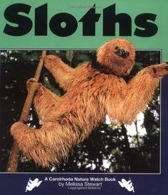 Sloths (Nature Watch) by Melissa Stewart. $27.93. Publisher: Carolrhoda Books (September 2004). Author: Melissa Stewart. Reading level: Ages 8 and up