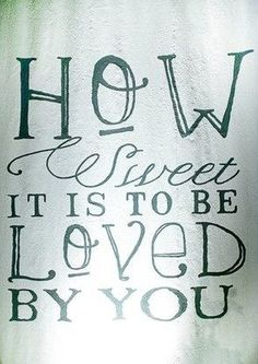 How Sweet It Is To Be Loved By You..
