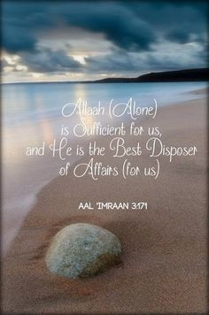 Allah is sufficient for us & He is the best disposer of affairs. Surah Al imran - ayat 171