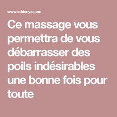 Ce massage vous permettra de vous débarrasser des poils indésirables une bonne fois pour toute