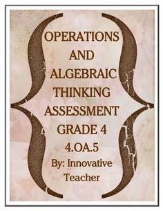 This Operations and Algebraic Thinking Assessments for Grade 4 (4.OA.5) includes 8 questions  - an open-ended question to promote higher level thinking -visually appealing graphics -ANSWER KEY  -Student Checklist
