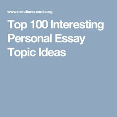 easy argumentative essay topic ideas research links and top 100 interesting personal essay topic ideas