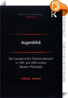 Augenblick    :  Augenblick, meaning literally 'In the blink of an eye', describes a 'decisive moment' in time that is both fleeting yet momentously eventful, even epoch-makingly significant. In this book Koral Ward investigates the development of the concept into one of the core ideas in Western existential philosophy alongside such concepts as anxiety and individual freedom.  Ward examines the whole extent of the idea of the 'decisive moment', in which an individual's entire life-pro...
