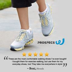 Walking shoes and running shoes are designed differently. Choose a comfortable athletic shoe like Prospecs that is designed specifically for a walking stride to take you everywhere in comfort and style, from everyday errands to exercise.