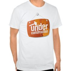 Under Construction 1 T Shirt, Hoodie Sweatshirt