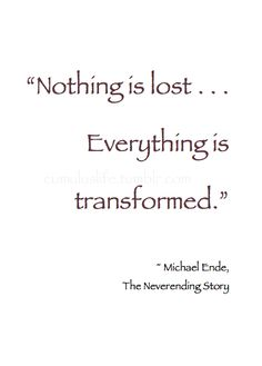 """~ Autumn ~ """"Nothing is lost. . .Everything is transformed."""" ~ Michael Ende, The Neverending Story #Book_Quote #Change"""