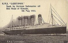 The Lusitania was sunk by German torpedoes on May 7th, 1915.  She took just 18 minutes to go under. 1200 perished.  Of that number 128 were Americans.