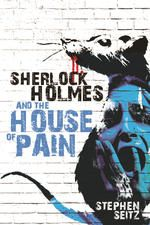 Sherlock Holmes and The House of Pain stephen Seitz