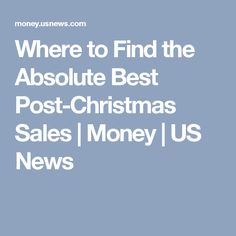 Where to Find the Absolute Best Post-Christmas Sales | Money | US News