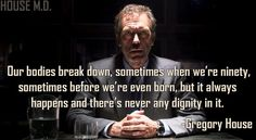 House Everybody Lies, Gregory House, House Md, Hugh Laurie, Say More, Invisible Illness, Geek Out, Chronic Illness, Beautiful Words