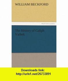 The History of Caliph Vathek (9783842441958) William Beckford , ISBN-10: 3842441959  , ISBN-13: 978-3842441958 ,  , tutorials , pdf , ebook , torrent , downloads , rapidshare , filesonic , hotfile , megaupload , fileserve