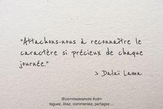 """""""Attachons-nous à reconnaître le caractère si précieux de chaque journée."""" #citation du #DalaïLama #proverbe #citationdujour #zen"""
