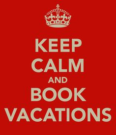 KEEP CALM AND BOOK VACATIONS