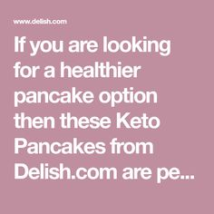 If you are looking for a healthier pancake option then these Keto Pancakes from Delish.com are perfect.