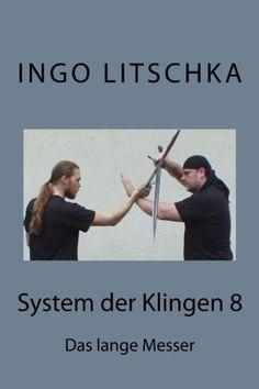 System der Klingen 8: Das lange Messer von Ingo Litschka http://www.amazon.de/dp/1533290121/ref=cm_sw_r_pi_dp_7vWoxb1WMG65A