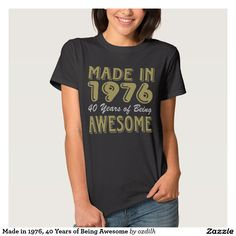 Made in 1976, 40 Years of Being Awesome T-shirts