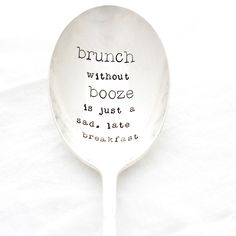 Brunch Without Booze is just a Sad Late Breakfast. Hand stamped casserole server. Serving spoon by Milk & Honey. by MilkandHoneyLuxuries on Etsy https://www.etsy.com/listing/184860975/brunch-without-booze-is-just-a-sad-late