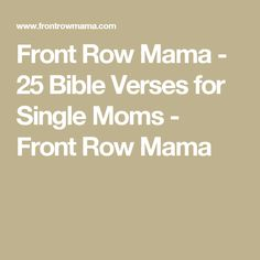 Front Row Mama - 25 Bible Verses for Single Moms - Front Row Mama