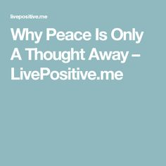 Why Peace Is Only A Thought Away – LivePositive.me