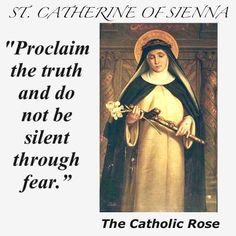 St. Catherine of Sienna - she is my Confirmation saint and one of my favorites from childhood......I think she may have rubbed off on me a bit too much.....
