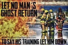 Every firefighter needs to strive so that they will never say this. Whether physical or skills, train constantly. Our lives depend on it! ~ Re-Pinned by Crossed Irons Fitness