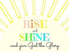 Free spring/summer printable: Rise and shine (and give God the glory) ... ♥