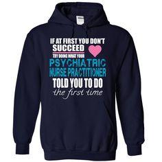 PSYCHIATRIC NURSE PRACTITIONER T-Shirts, Hoodies. VIEW DETAIL ==► https://www.sunfrog.com/No-Category/PSYCHIATRIC-NURSE-PRACTITIONER-1173-NavyBlue-29195719-Hoodie.html?41382