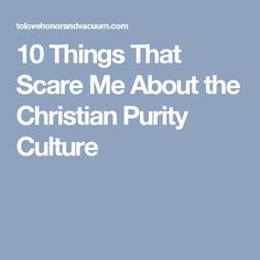 10 Things That Scare Me About the Christian Purity Culture