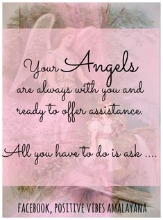 Your Angels are always with you and ready to offer assistance.   All you have to do is ask ....