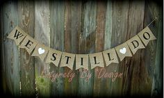 Hey, I found this really awesome Etsy listing at https://www.etsy.com/listing/204641962/we-still-do-burlap-anniversary