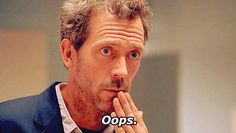 insincere oops – Hugh Laurie as Dr. House MD