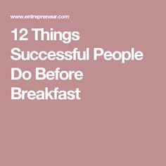 12 Things Successful People Do Before Breakfast