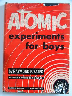 Atomic Experiments For Boys by Raymond F Yates Hanford Richland White Bluffs WA