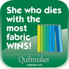 Quilty Quotes from Quiltmaker are free to use and enjoy. See them all here: http://www.quiltmaker.com/columns/quilty_quotes.html