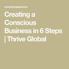 Creating a Conscious Business in 6 Steps Business Mission, Green Marketing, Create A Company, Business Ethics, Green Business, Social Enterprise, Consumerism, Consciousness, Productivity
