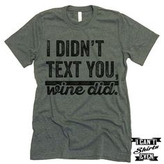 "The listing is for one short-sleeve unisex crew-neck t-shirt with ""I Didn't Text You Wine Did"" print. All t-shirts are unisex. We carry XS, S, M, L, XL, 2XL, 3XL. Laying Flat Measurements in Inches: W"