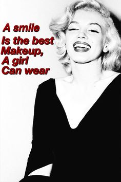 """""""A smile is the best makeup a girl can wear"""" ~ Marilyn Monroe 