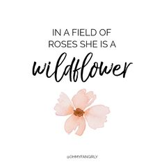 In a field of roses she is a wildflower - Rib Tattoos Words, Wörter Tattoos, Quote Tattoos Girls, Faith Tattoos, Music Tattoos, The Words, Baby Quotes, Me Quotes, Short Quotes