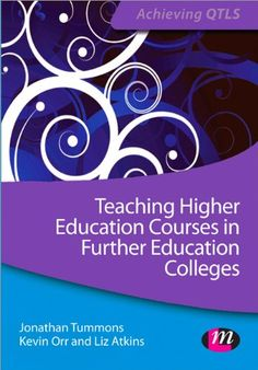 Teaching Higher Education Courses in FE Colleges Achieving QTLS Series: Amazon.co.uk: Jonathan Tummons, Kevin Orr, Liz Atkins: Books