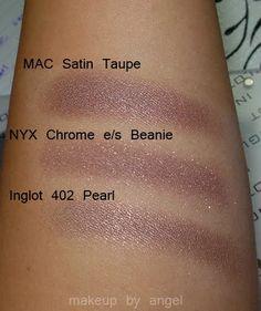 MAC Satin Taupe vs NYX Chrome e/s Beanie or Inglot 402 Pearl